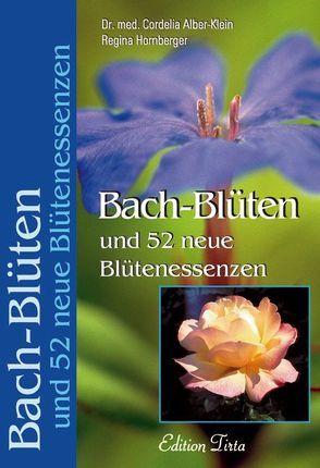 Edition Tirta: Bach-Blüten und 52 neue Blütenessenzen von Alber-Klein,  Cordelia, Hornberger,  Regina