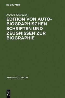 Edition von autobiographischen Schriften und Zeugnissen zur Biographie von Golz,  Jochen