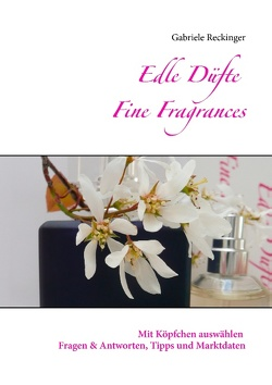 Edle Düfte Fine Fragrances von Reckinger,  Gabriele