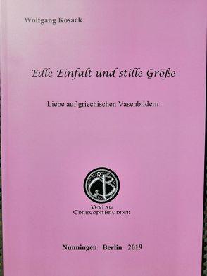 Edle Einfalt und stille Grösse von Kosack,  Wolfgang