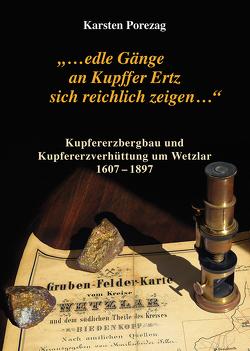 """""""…edle Gänge an Kupffer Ertz sich reichlich zeigen…"""" Kupfererzbergbau und Kupferhüttenwesen um Wetzlar 1607-1897 von Porezag,  Karsten"""