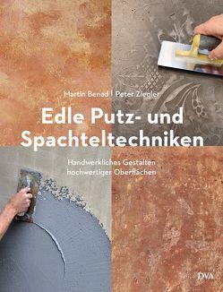 Edle Putz- und Spachteltechniken von Benad,  Martin, Ziegler,  Peter