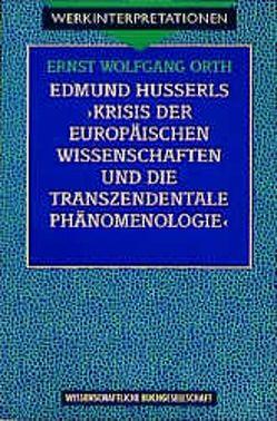 """Edmund Husserls """"Krisis der europäischen Wissenschaften und die transzendentale Phänomenologie"""" von Orth,  Ernst W"""