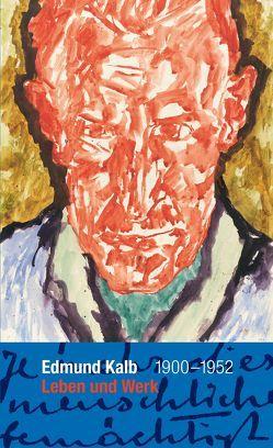 Edmund Kalb 1900 – 1952 Leben und Werk von Gabriel,  Ulrich, Sagmeister,  Rudolf, Sagmeister-Fox,  Kathleen