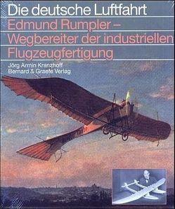 Edmund Rumpler – Wegbereiter der industriellen Flugzeugfertigung von Kranzhoff,  Jörg A