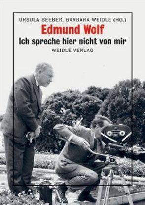 Edmund Wolf – Ich spreche hier nicht von mir von Seeber,  Ursula, Weidle,  Barbara