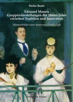 Edouard Manets Gruppendarstellungen der 1860er-Jahre zwischen Tradition und Innovation von Baare,  Heike