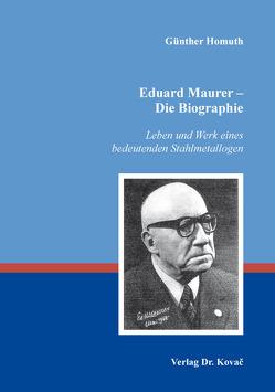 Eduard Maurer – Die Biographie von Homuth,  Günther