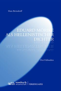 Eduard Mörike als hellenistischer Dichter von Bernsdorff,  Hans