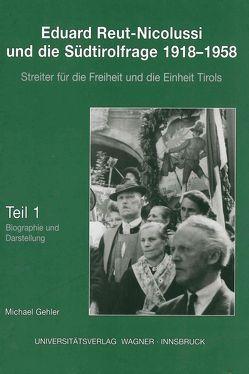 Eduard Reut-Nicolussi und die Südtirolfrage 1918-1958. Streiter für die Freiheit und die Einheit Tirols. Teil 1 von Gehler,  Michael