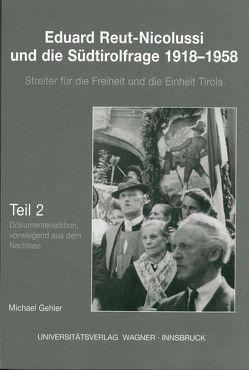 Eduard Reut-Nicolussi und die Südtirolfrage 1918-1958. Streiter für die Freiheit und die Einheit Tirols von Gehler,  Michael