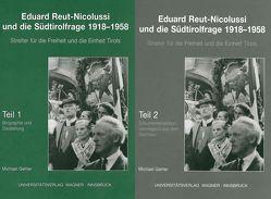 Eduard Reut-Nicolussi und die Südtirolfrage 1918-1958. Streiter für die Freiheit und die Einheit Tirols. Teile 1+2 von Gehler,  Michael