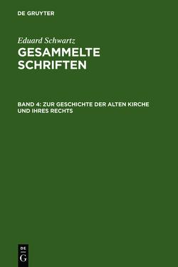 Eduard Schwartz: Gesammelte Schriften / Zur Geschichte der Alten Kirche und ihres Rechts von Schwartz,  Eduard