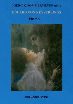 Eduard von Keyserlings Prosa. Ausgewählte Werke I von Sommermeyer,  Joerg K., Syrg,  Orlando, von Keyserling,  Eduard