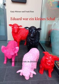 Eduard war ein kleines Schaf von Rose,  Frank, Wörmer,  Katja