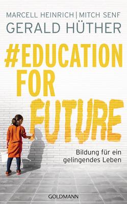 #EducationForFuture von Heinrich,  Marcell, Hüther,  Gerald, Senf,  Mitch
