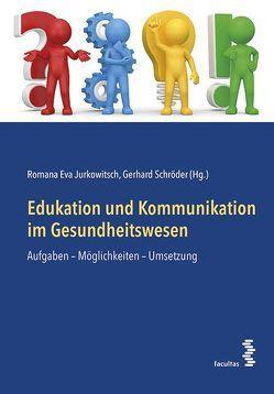 Edukation und Kommunikation im Gesundheitswesen von Jurkowitsch,  Romana Eva, Schroeder,  Gerhard
