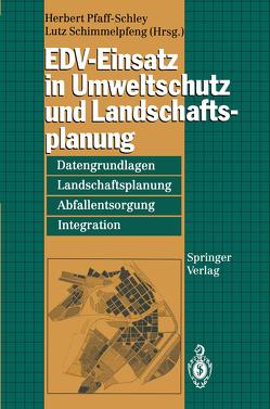 EDV-Einsatz in Umweltschutz und Landschaftsplanung von Pfaff-Schley,  Herbert, Schimmelpfeng,  Lutz