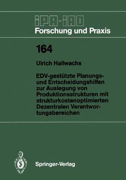 EDV-gestützte Planungs- und Entscheidungshilfen zur Auslegung von Produktionsstrukturen mit strukturkostenoptimierten Dezentralen Verantwortungsbereichen von Hallwachs,  Ulrich