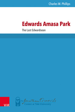 Edwards Amasa Park: The Last Edwardsean von Phillips,  Charles W.