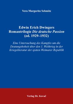 Edwin Erich Dwingers Romantrilogie Die deutsche Passion (ed. 1929–1932) von Schmitz,  Vera Margarita