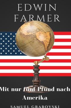 Edwin Farmer – mit nur fünf Pfund nach Amerika von Grabovski,  Samuel