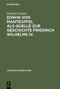 Edwin von Manteuffel als Quelle zur Geschichte Friedrich Wilhelms IV. von Schmitz,  Elisabeth