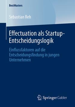 Effectuation als Startup-Entscheidungslogik von Reh,  Sebastian
