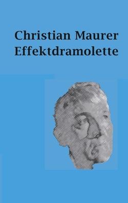 Effektdramolette von Maurer,  Christian