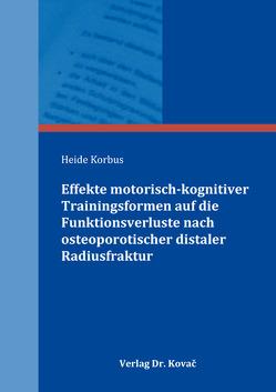 Effekte motorisch-kognitiver Trainingsformen auf die Funktionsverluste nach osteoporotischer distaler Radiusfraktur von Korbus,  Heide