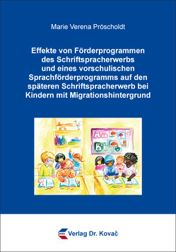 Effekte von Förderprogrammen des Schriftspracherwerbs und eines vorschulischen Sprachförderprogramms auf den späteren Schriftspracherwerb bei Kindern mit Migrationshintergrund von Pröscholdt, Marie Verena
