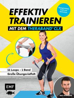 Effektiv Trainieren mit dem TheraBand CLX – 11 Loops – Ein Band – Unendliche Übungsvielfalt von Ohrmann,  Ralf