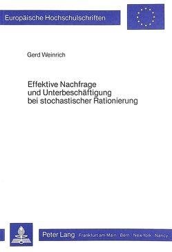 Effektive Nachfrage und Unterbeschäftigung bei stochastischer Rationierung von Weinrich,  Gerd