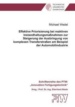 Effektive Priorisierung bei reaktiven Instandhaltungsmaßnahmen zur Steigerung der Ausbringung von komplexen Transferstraßen am Beispiel der Automobilindustrie von Wedel,  Michael