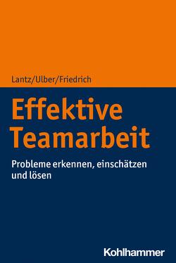 Effektive Teamarbeit von Friedrich,  Peter, Lantz,  Annika, Ulber,  Daniela