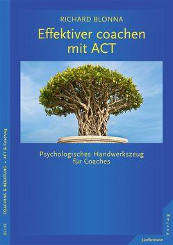 Effektiver coachen mit ACT von Blonna,  Richard, Welling,  Inge