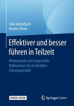 Effektiver und besser Führen in Teilzeit von Katterbach,  Silke, Stöver,  Kerstin