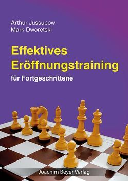 Effektives Eröffnungstraining von Dworetski,  Mark, Jussupow,  Arthur