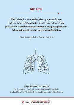 Effektivität der kontinuierlichen paravertebralen Intercostalnervenblockademittels eines chirurgisch platzierten Wundinfiltrationskatheters zurpostoperativen Schmerztherapie nach Lungentransplantation- von Lenz,  Nils