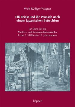 Effi Briest und ihr Wunsch nach einem japanischen Bettschirm von Wagner,  Rüdiger