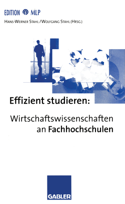 Effizient studieren: Wirtschaftswissenschaften an Fachhochschulen von Stahl,  Hans-Werner, Stahl,  Wolfgang