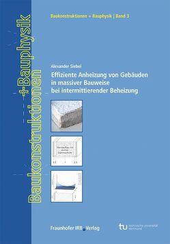 Effiziente Anheizung von Gebäuden in massiver Bauweise bei intermittierender Beheizung. von Siebel,  Alexander, Willems,  Wolfgang