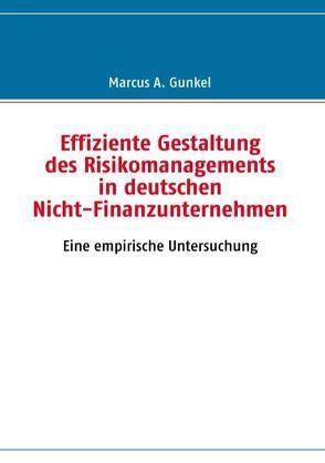 Effiziente Gestaltung des Risikomanagements in deutschen Nicht-Finanzunternehmen von Gunkel,  Marcus A