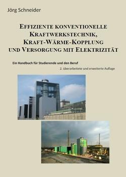 Effiziente konventionelle Kraftwerkstechnik und Kraft-Wärme-Kopplung von Schneider,  Joerg