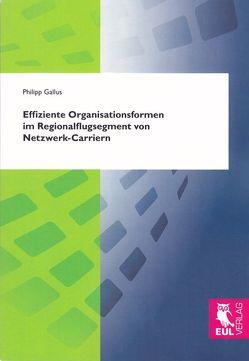 Effiziente Organisationsformen im Regionalflugsegment von Netzwerk-Carriern von Gallus,  Philipp