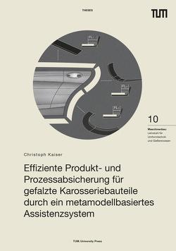 Effiziente Produkt- und Prozessabsicherung für gefalzte Karosseriebauteile durch ein metamodellbasiertes Assistenzsystem von Kaiser,  Christoph