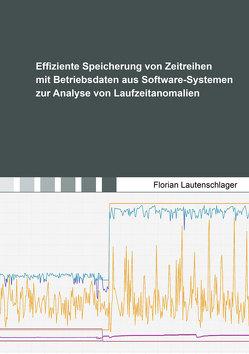 Effiziente Speicherung von Zeitreihen mit Betriebsdaten aus Software-Systemen zur Analyse von Laufzeitanomalien von Lautenschlager,  Florian