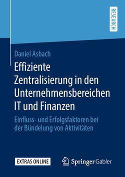 Effiziente Zentralisierung in den Unternehmensbereichen IT und Finanzen von Asbach,  Daniel