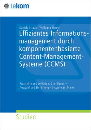 Effizientes Informationsmanagement durch komponentenbasiertes Content-Management-Systeme (CCMS) von Straub,  Daniela, Ziegler,  Wolfgang