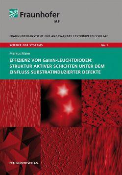 Effizienz von GaInN-Leuchtdioden: Struktur aktiver Schichten unter dem Einfluss substratinduzierter Defekte. von Ambacher,  Oliver, Maier,  Markus